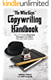 """""""The Wise Guys"""" Copywriting Handbook: How To Create Marketing Messages And Offers They Just Can't Refuse."""
