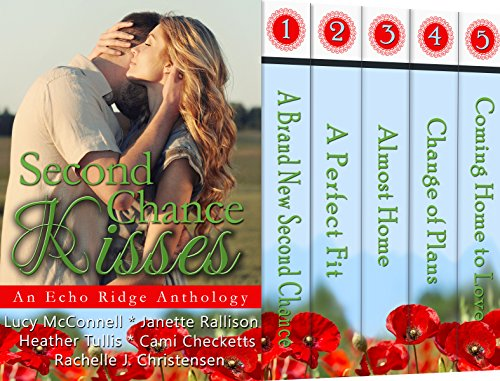 Second Chance Kisses: An Echo Ridge Anthology (Echo Ridge Romance Book 4) by [McConnell, Lucy, Checketts, Cami, Rallison, Janette, Tullis, Heather, Christensen, Rachelle J.]