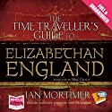 The Time Traveller's Guide to Elizabethan England Hörbuch von Ian Mortimer Gesprochen von: Mike Grady