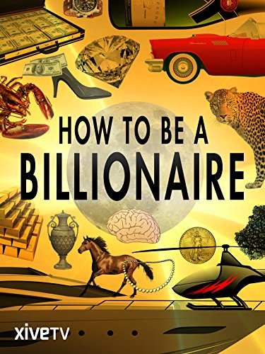 How to Be a Billionaire by