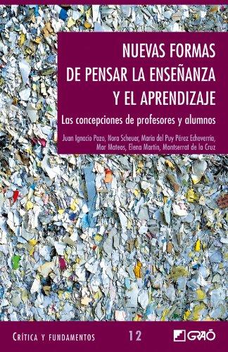 Nuevas formas de pensar la enseñanza y el aprendizaje. Las concepciones de profesores y alumnos (CRITICA Y FUNDAMENTOS) (Spanish Edition)