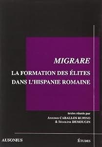 Migrare. la formation des elites dans lhispanie romaine [Mar 15, 2006