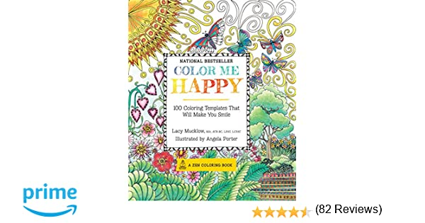 Color Me Happy 100 Coloring Templates That Will Make You Smile Lacy Mucklow Angela Porter 9781937994761 Books