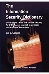 The Information Security Dictionary: Defining the Terms that Define Security for E-Business, Internet, Information and Wireless Technology (The ... Series in Engineering and Computer Science) Paperback
