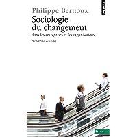 SOCIOLOGIE DU CHANGEMENT. DANS LES ENTREPRISES ET