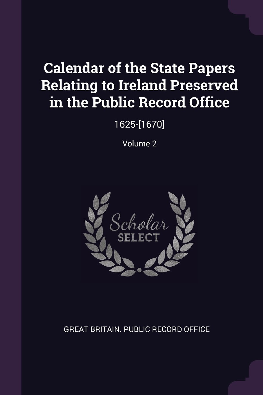 Download Calendar of the State Papers Relating to Ireland Preserved in the Public Record Office: 1625-[1670]; Volume 2 ebook
