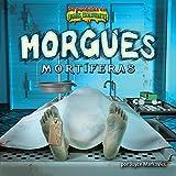 Morgues mortíferas/ Deadly Morgues (de puntillas en lugares escalofriantes) (Spanish Edition)