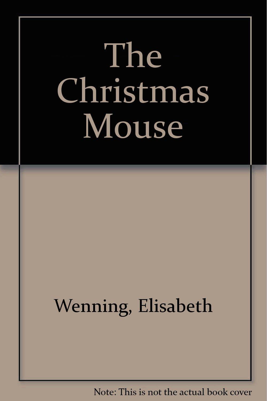 The Christmas Mouse: Elisabeth Wenning, Barbara Remington ...