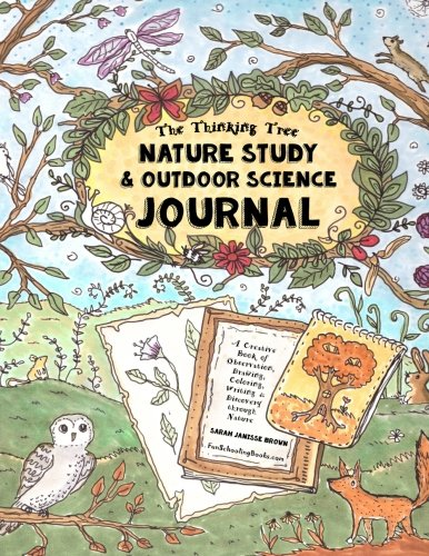 Nature Study & Outdoor Science Journal: The Thinking Tree Presents: A Creative Book of Observation, Drawing, Coloring, Writing & Discovery Through Nature - Fun-Schooling for All Ages -