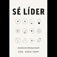 Sé líder: 12 principios sobre el liderazgo en la iglesia (Spanish Edition)