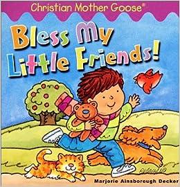 Bless My Little Friends! (Christian Mother Goose)