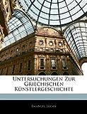 Untersuchungen Zur Griechischen Künstlergeschichte, Emanuel Loewy, 1145829260