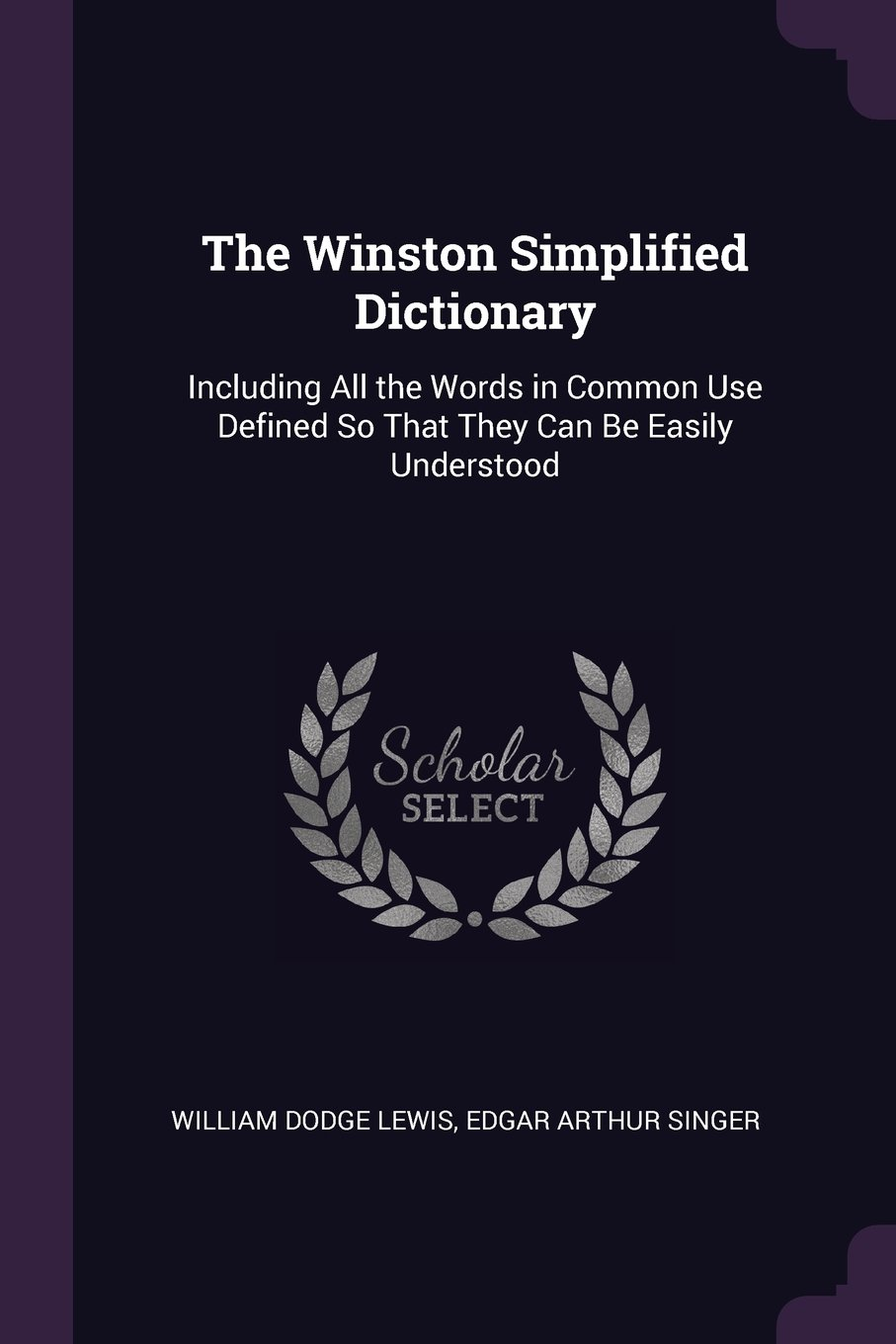 The Winston Simplified Dictionary: Including All the Words in Common Use Defined So That They Can Be Easily Understood PDF