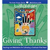 Giving Thanks: Teachings and Meditations for Cultivating a Gratitude-Filled Heart