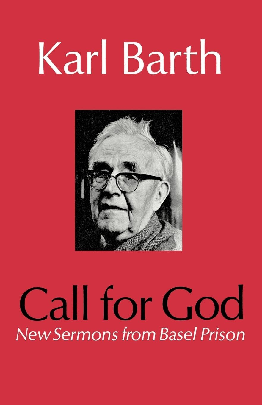 Call for God: New Sermons from Basel Prison: Karl Barth: 9780334002574:  Amazon.com: Books