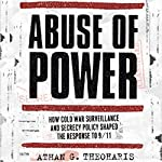 Abuse of Power: How Cold War Surveillance and Secrecy Policy Shaped the Response to 9/11 | Athan Theoharis
