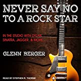 img - for Never Say No To A Rock Star: In the Studio with Dylan, Sinatra, Jagger and More. book / textbook / text book