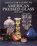 The Collector's Guide to American Pressed Glass, 1825-1915, Kyle Husfloen, 0870696122