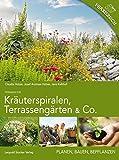 Kräuterspiralen, Terrassengärten & Co.: Planen, Bauen, Bepflanzen Praxisbuch Permakultur