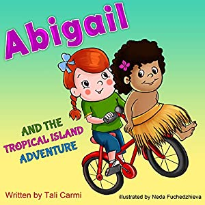 Abigail and the Tropical Island Adventure: (Teaches your kid to explore the world) (Values eBook) Action & Adventure, (Sleep)  preschool, Early learning ... Books for Early & Beginner Readers Book 8)
