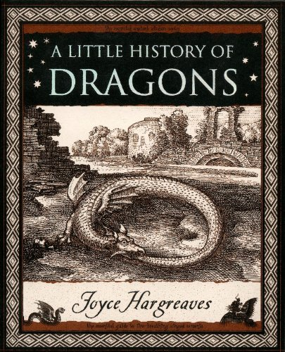 A Little History Of Dragons: The Essential Guide To Fire-Breathing Winged Serpents (Wooden Books)