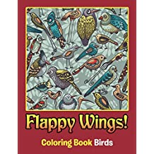 Flappy Wings!: Coloring Book Birds (Birds Coloring and Art Book Series)