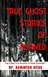 img - for True Ghost Stories of Borneo: True & Real First Accounts of Ghost Encounters (Volume 1) book / textbook / text book