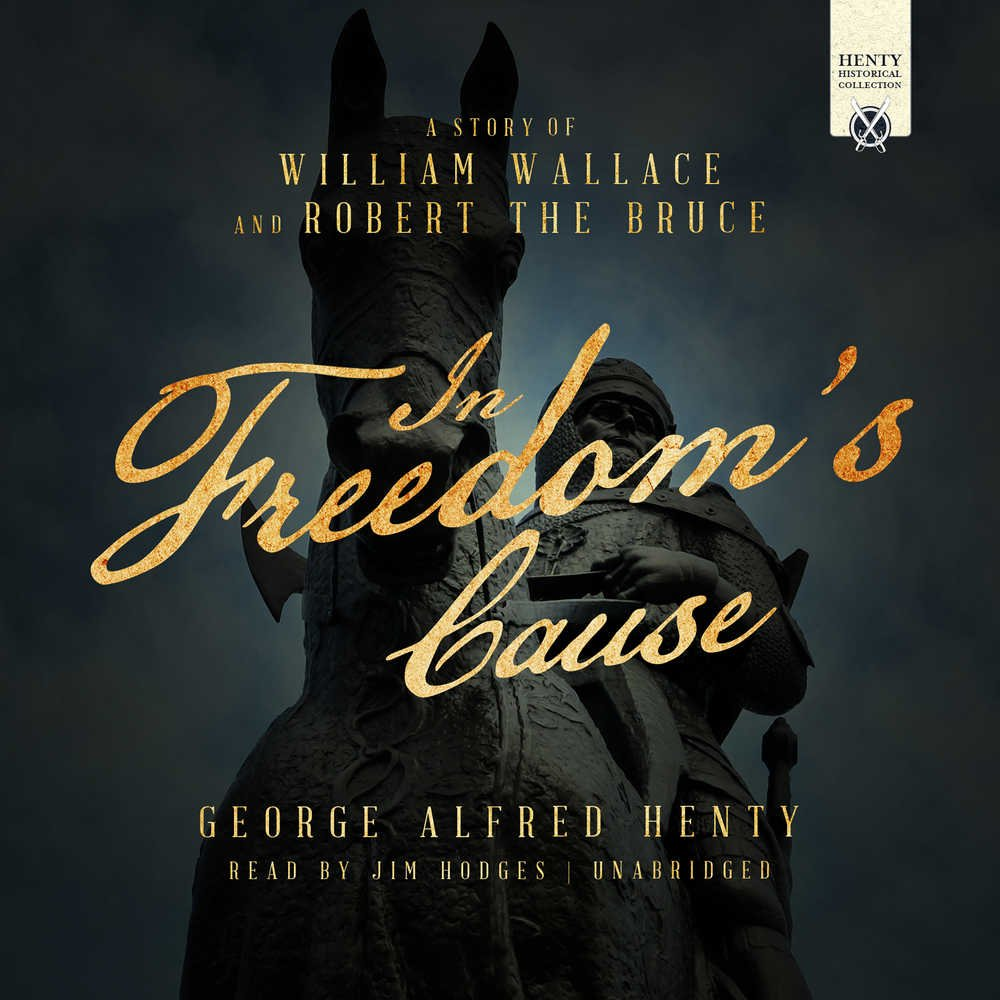 In Freedom's Cause: A Story of William Wallace and Robert the Bruce PDF