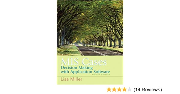 Mis cases decision making wih application software 4th edition mis cases decision making wih application software 4th edition lisa miller 9780132381055 amazon books fandeluxe Image collections