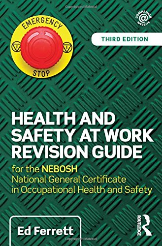 - Health and Safety at Work Revision Guide: for the NEBOSH National General Certificate in Occupational Health and Safety