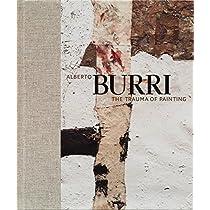 Alberto Burri: The Trauma of Painting by Emily Braun (2015-10-27)