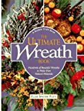 The Ultimate Wreath Book: Hundreds of Beautiful Wreaths to Make from Natural Materials