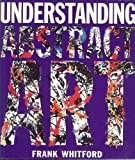Understanding Abstract Art, Frank Whitford, 0525483438