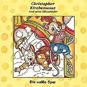 Die weisse Spur (Christopher Kirchenmaus und seine Mäuselieder 8) | Gertrud Schmalenbach