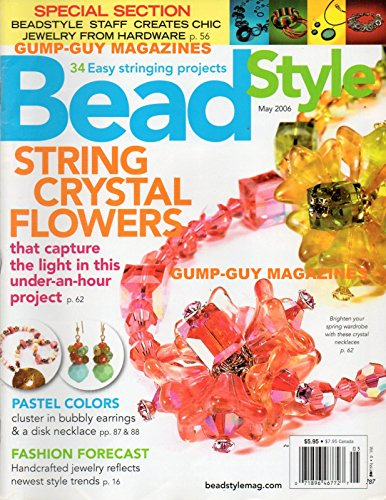 BEAD STYLE May 2006 Magazine STRING CRYSTAL FLOWERS THAT CAPTURE THE LIGHT IN THIS UNDER-AN-HOUR PROJECT Fashion Forcast: Handcrafted Jewelry Reflects Newest Style Trends CHIC JEWELRY FROM HARDWARE - Graduated Disc Beads