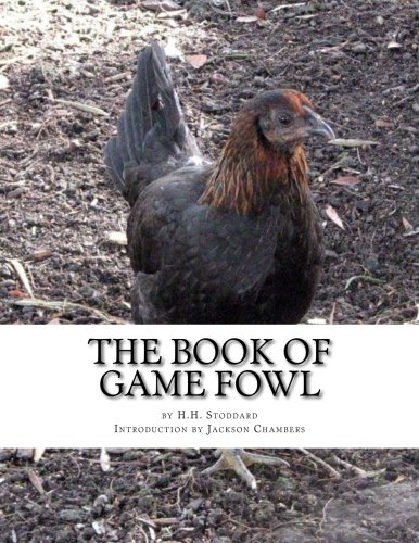 The Book of Game Fowl: Chicken Breeds Book 47 (Volume 47)