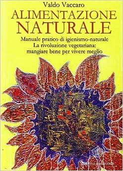 Book Alimentazione naturale. Manuale pratico di igienismo-naturale. La rivoluzione vegetariana: mangiare bene per vivere meglio