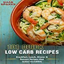 Low Carb: 101 Quick Low Carb Recipes:: Breakfast, Lunch, Dinner & Dessert Recipes That Taste Incredible Audiobook by Shae Sparks Narrated by Christine Chen