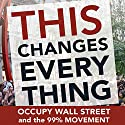 This Changes Everything: Occupy Wall Street and the 99% Movement Audiobook by Sarah van Gelder (editor),  The Staff of YES! Magazine Narrated by Matthew Dudley