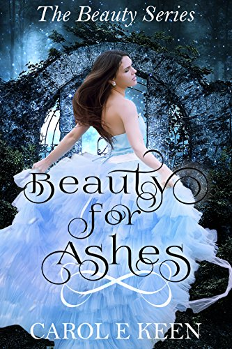 Beauty For Ashes (The Beauty Series Book 1) by [Keen, Carol E.]