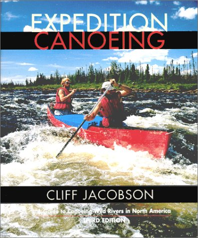 Download Expedition Canoeing, 3rd: A Guide to Canoeing Wild Rivers in North America (Canoeing how-to) pdf epub