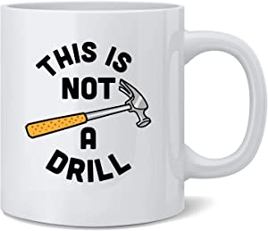 Poster Foundry This is Not A Drill Funny Hammer Tool Classic Dad Joke Ceramic Coffee Mug Tea Cup Fun Novelty Gift 12 oz