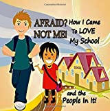 Afraid? Not Me! How I Came To Love My School and the People In It