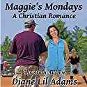 Maggie's Mondays: A Christian Romance Audiobook by Diane Lil Adams Narrated by Hannah Ayers