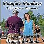 Maggie's Mondays: A Christian Romance | Diane Lil Adams
