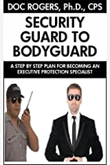SECURITY GUARD TO BODYGUARD: A STEP BY STEP PLAN FOR BECOMING AN EXECUTIVE PROTECTION SPECIALIST Kindle Edition