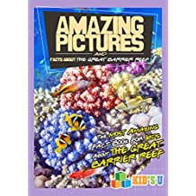 Amazing Pictures and Facts About The Great Barrier Reef: The Most Amazing Fact Book for Kids About The Great Barrier Reef (Kid's U)
