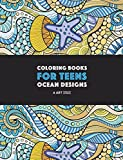Coloring Books For Teens: Ocean Designs: Zendoodle Sharks, Sea Horses, Fish, Sea Turtles, Crabs, Octopus, Jellyfish, Shells & Swirls; Detailed Designs ... For Older Kids & Teens; Anti-Stress Patterns