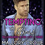 Tempting the Boss: Billionaires in the City, Book 3 | Mallory Crowe