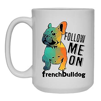 Amazon com: Follow Me On French Bulldog Coffee Mug, Teacup